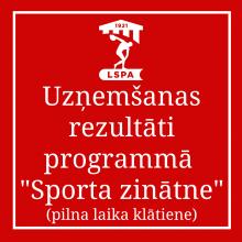 """UZŅEMŠANAS REZULTĀTI PILNA LAIKA KLĀTIENES BAKALAURA PROGRAMMĀ """"SPORTA ZINĀTNE"""""""